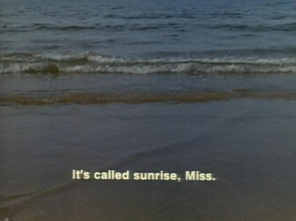 It's called 'sunrise,' Miss.